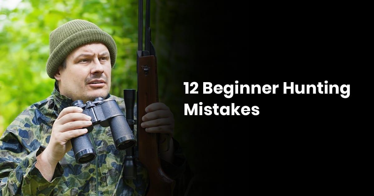 12 Beginner Hunting Mistakes