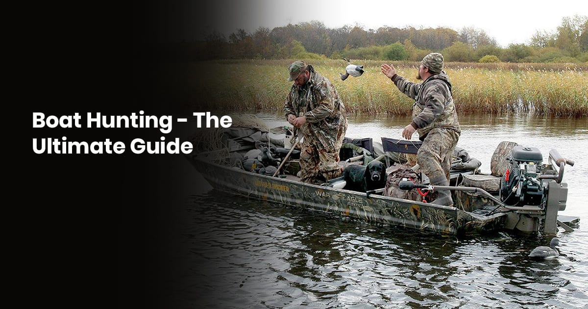 Boat Hunting: The Ultimate Guide